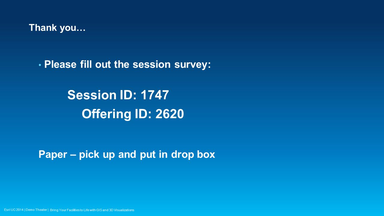 Esri UC 2014 | Demo Theater | Thank you… Please fill out the session survey: Session ID: 1747 Offering ID: 2620 Paper – pick up and put in drop box Br