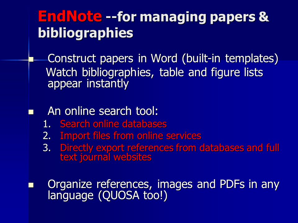 EndNote --for managing papers & bibliographies Construct papers in Word (built-in templates) Construct papers in Word (built-in templates) Watch bibli