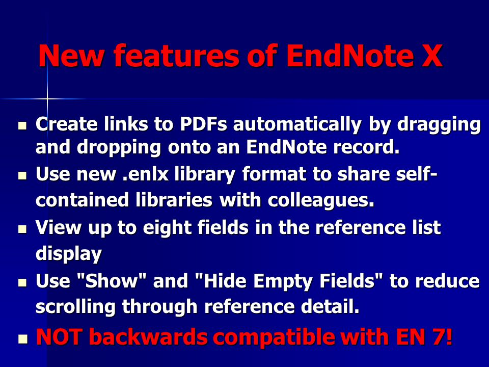 New features of EndNote X Create links to PDFs automatically by dragging and dropping onto an EndNote record. Create links to PDFs automatically by dr