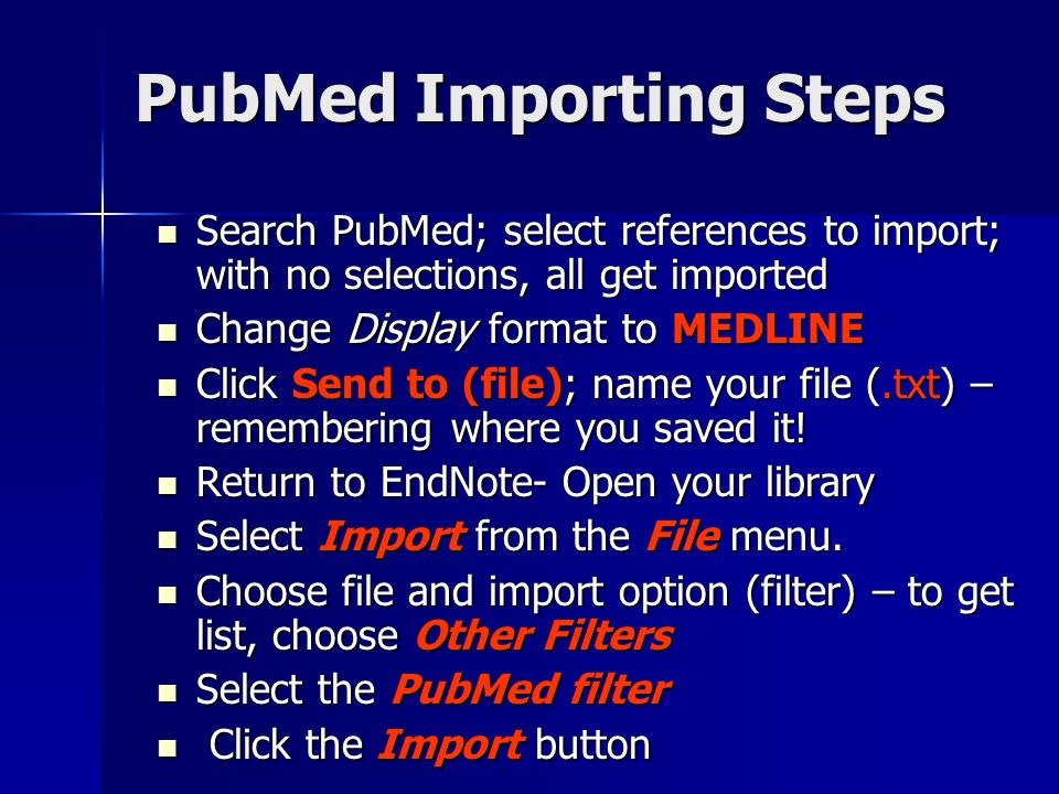 PubMed Importing Steps Search PubMed; select references to import; with no selections, all get imported Search PubMed; select references to import; wi