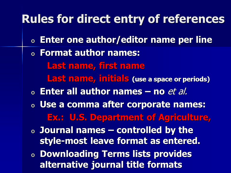 Rules for direct entry of references o Enter one author/editor name per line o Format author names: Last name, first name Last name, first name Last n
