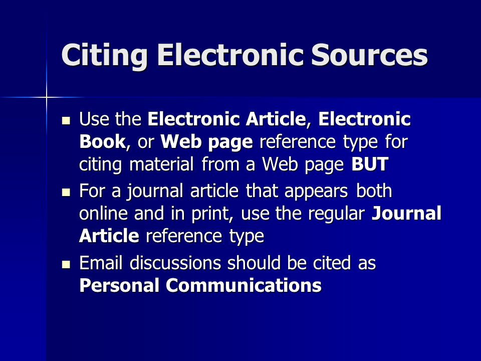 Citing Electronic Sources Use the Electronic Article, Electronic Book, or Web page reference type for citing material from a Web page BUT Use the Elec