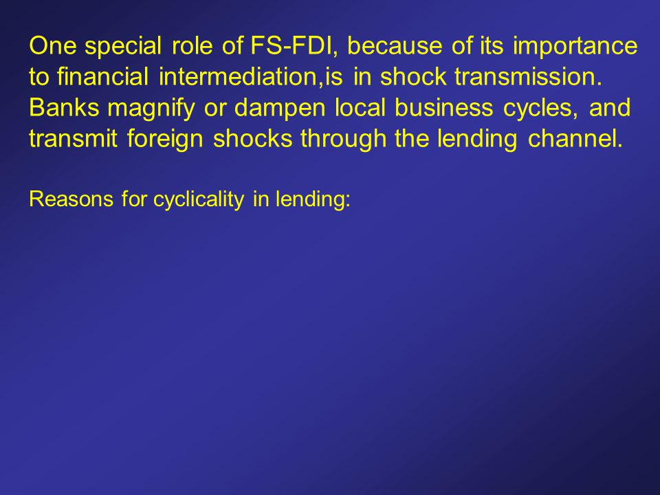 One special role of FS-FDI, because of its importance to financial intermediation,is in shock transmission.