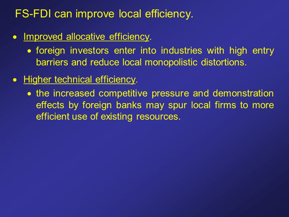 FS-FDI can improve local efficiency.  Improved allocative efficiency.