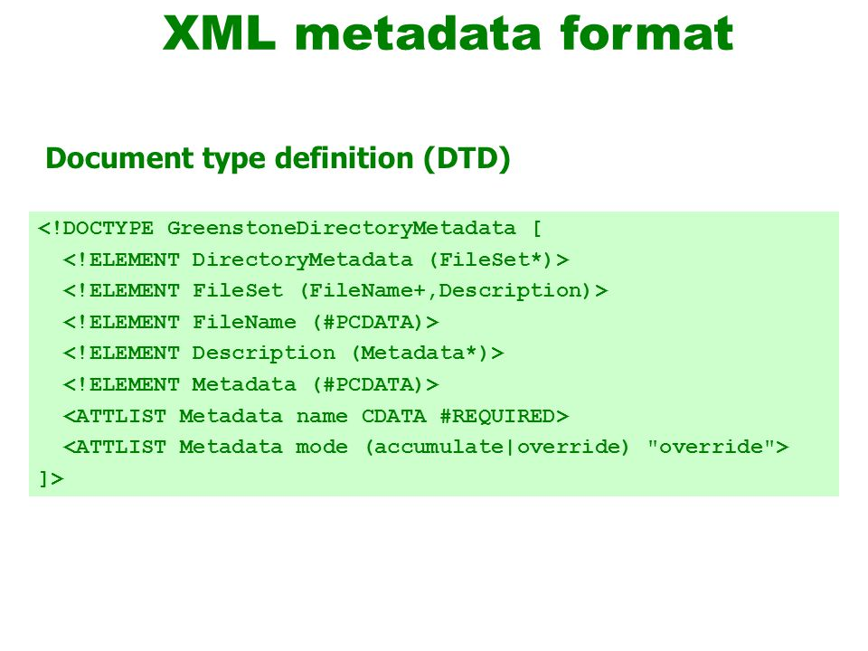 <!DOCTYPE GreenstoneDirectoryMetadata [ ]> XML metadata format Document type definition (DTD)