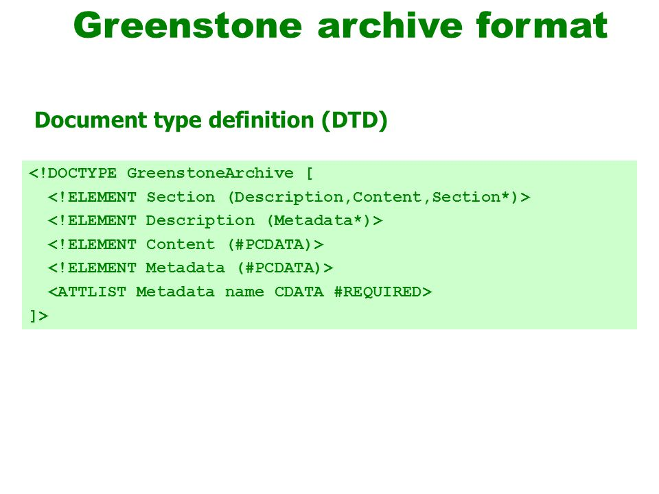 <!DOCTYPE GreenstoneArchive [ ]> Greenstone archive format Document type definition (DTD)