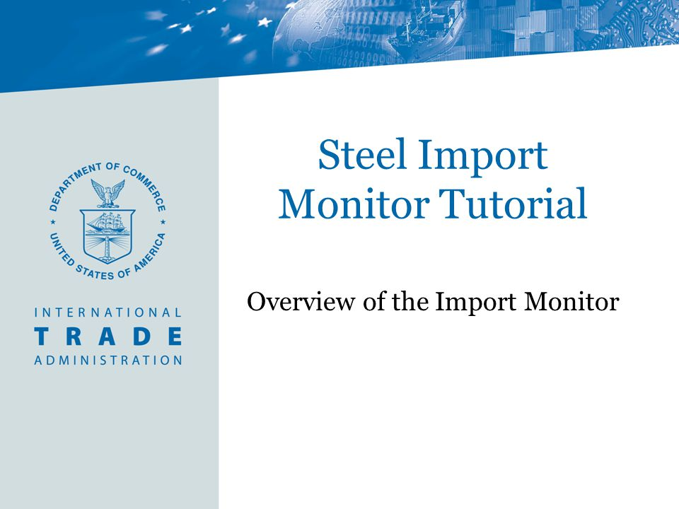 Steel Import Monitor Tutorial Overview of the Import Monitor
