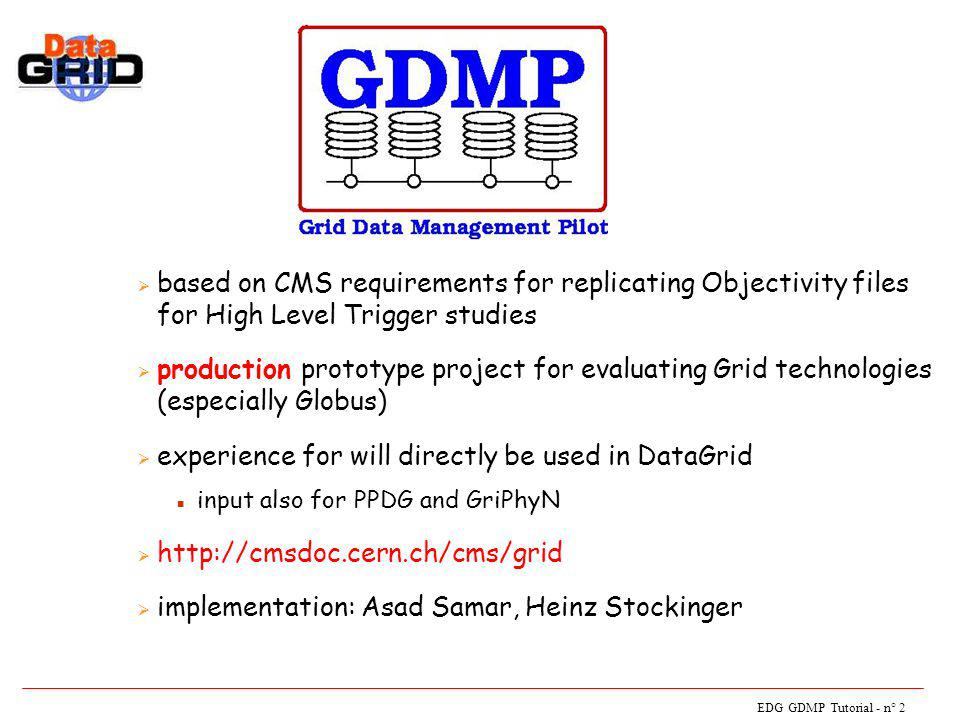 EDG GDMP Tutorial - n° 3 CMS DM Requirements n Data production (currently tens of Terabytes).