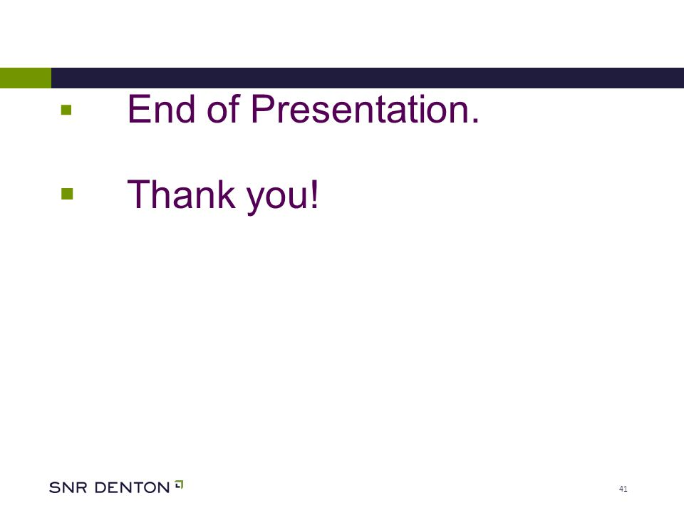 41  End of Presentation.  Thank you!