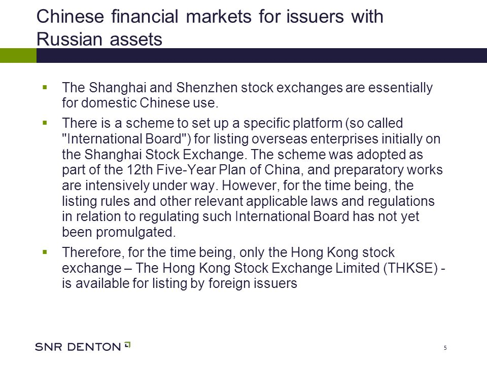 5 Chinese financial markets for issuers with Russian assets  The Shanghai and Shenzhen stock exchanges are essentially for domestic Chinese use.
