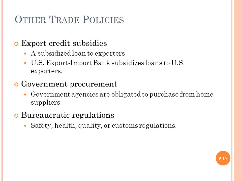 O THER T RADE P OLICIES Export credit subsidies A subsidized loan to exporters U.S.