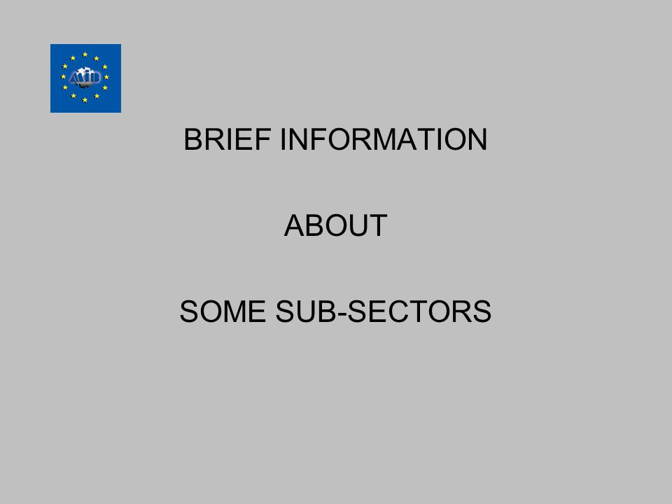 BRIEF INFORMATION ABOUT SOME SUB-SECTORS