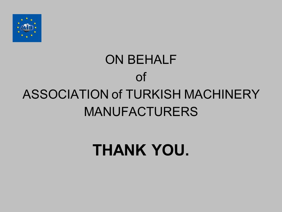 ON BEHALF of ASSOCIATION of TURKISH MACHINERY MANUFACTURERS THANK YOU.