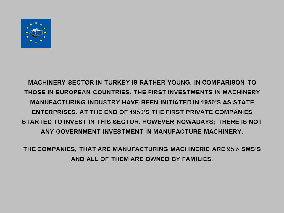 MACHINERY SECTOR IN TURKEY IS RATHER YOUNG, IN COMPARISON TO THOSE IN EUROPEAN COUNTRIES.