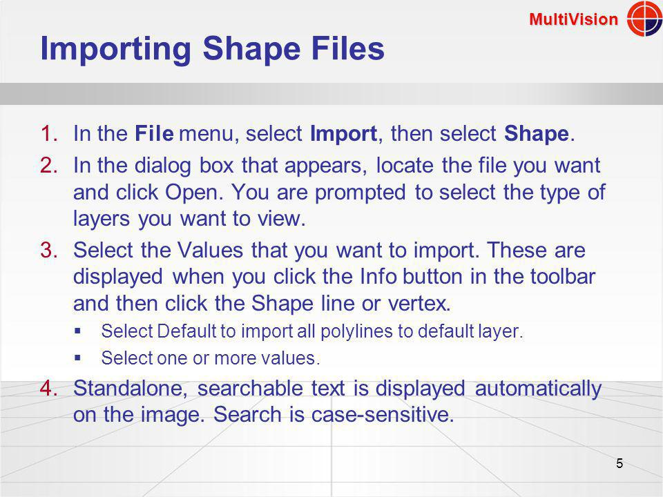 MultiVision 5 Importing Shape Files 1.In the File menu, select Import, then select Shape.