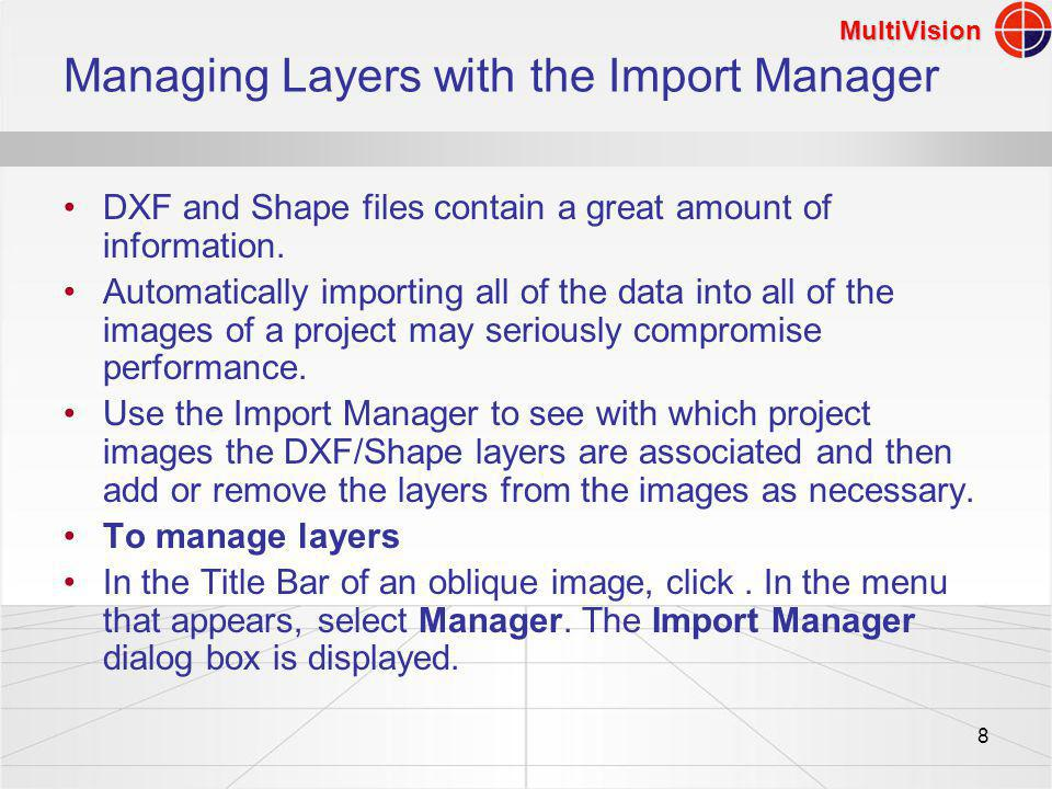 MultiVision 8 Managing Layers with the Import Manager DXF and Shape files contain a great amount of information.