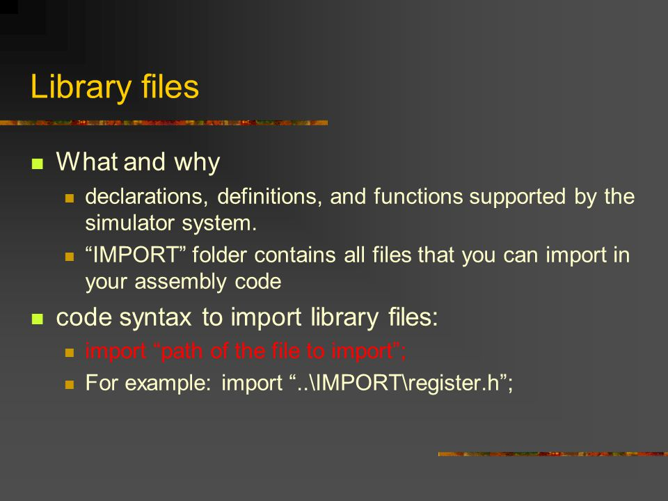 "Library files What and why declarations, definitions, and functions supported by the simulator system. ""IMPORT"" folder contains all files that you can"