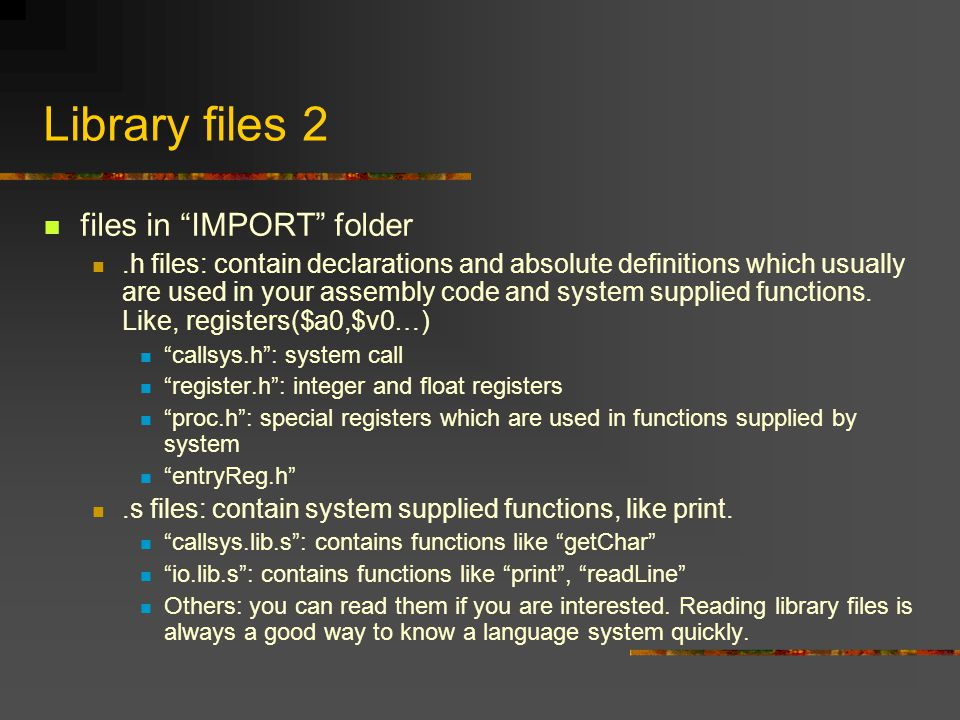 "Library files 2 files in ""IMPORT"" folder.h files: contain declarations and absolute definitions which usually are used in your assembly code and syste"