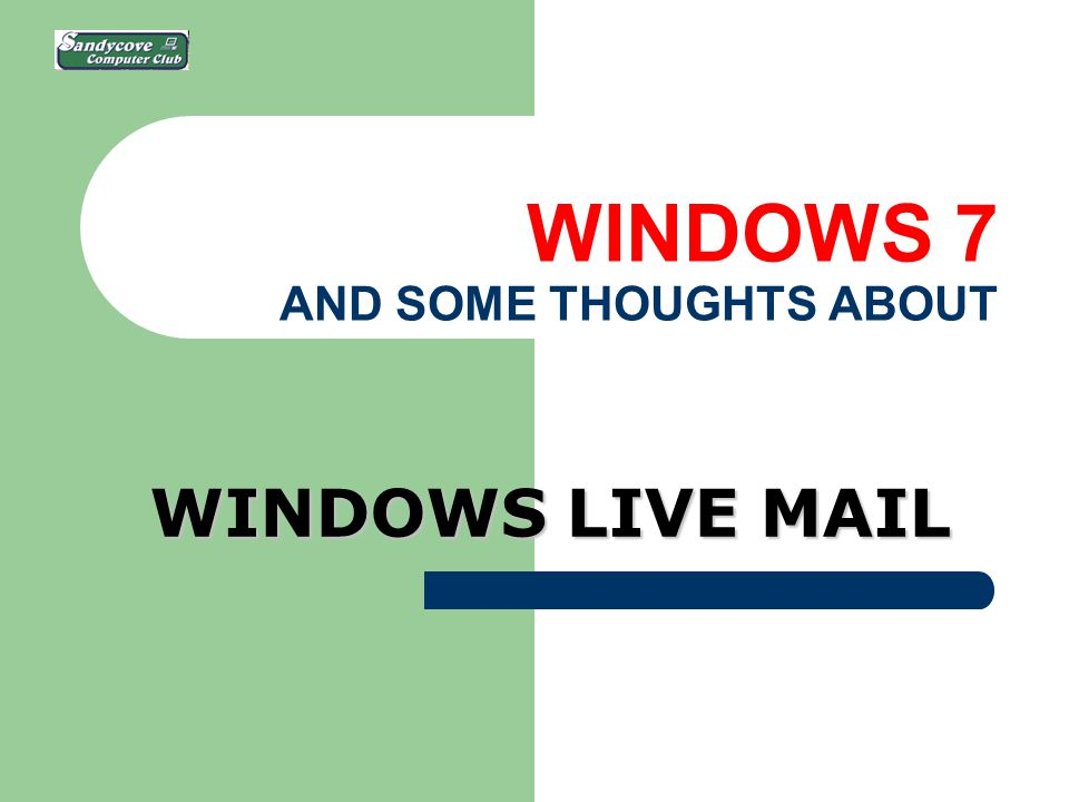 WINDOWS 7 AND SOME THOUGHTS ABOUT WINDOWS LIVE MAIL