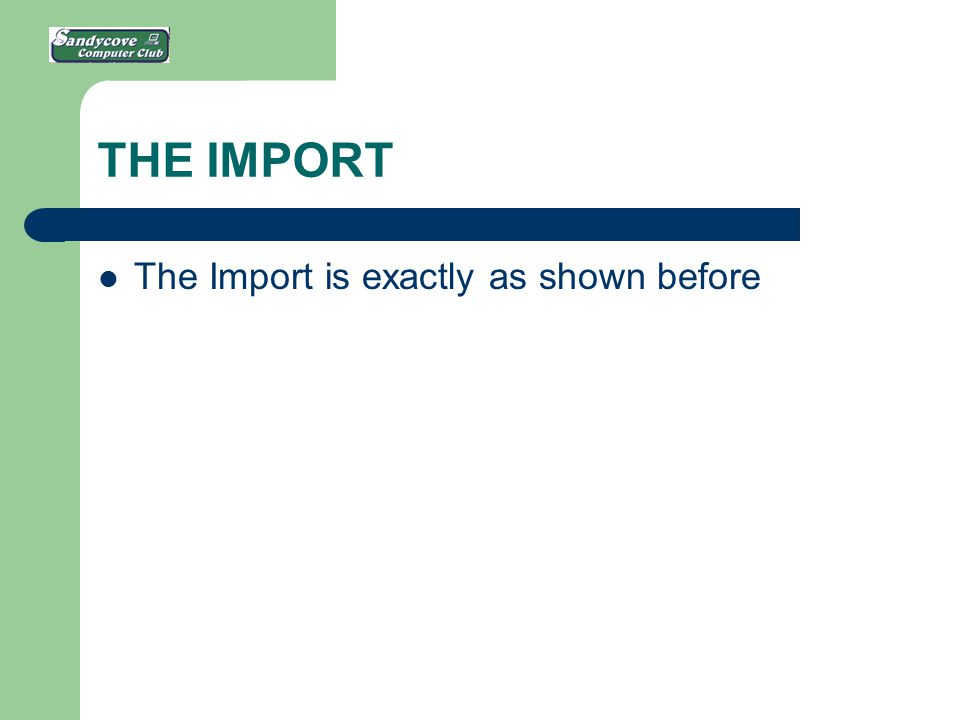 THE IMPORT The Import is exactly as shown before