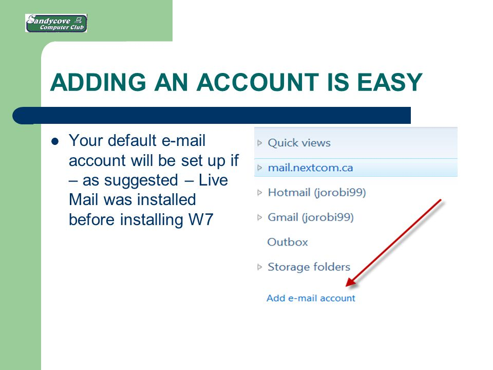 ADDING AN ACCOUNT IS EASY Your default e-mail account will be set up if – as suggested – Live Mail was installed before installing W7