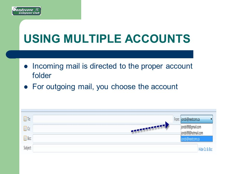 USING MULTIPLE ACCOUNTS Incoming mail is directed to the proper account folder For outgoing mail, you choose the account