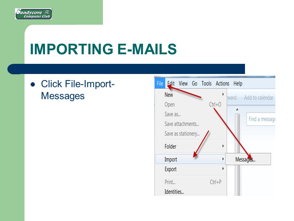 IMPORTING E-MAILS Click File-Import- Messages