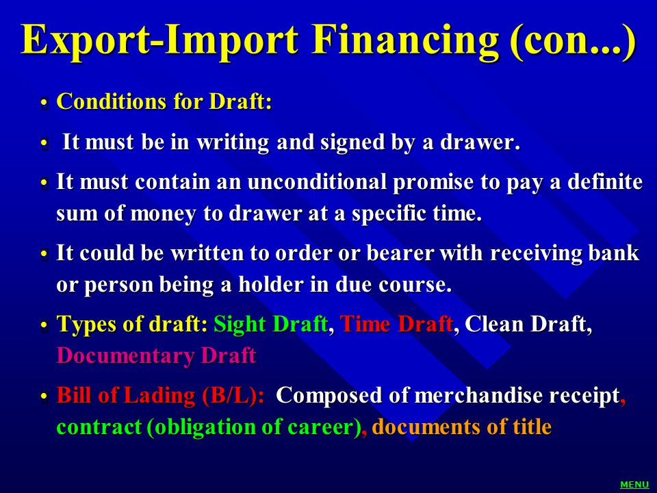 Export-Import Financing (con...)  Conditions for Draft:  It must be in writing and signed by a drawer.