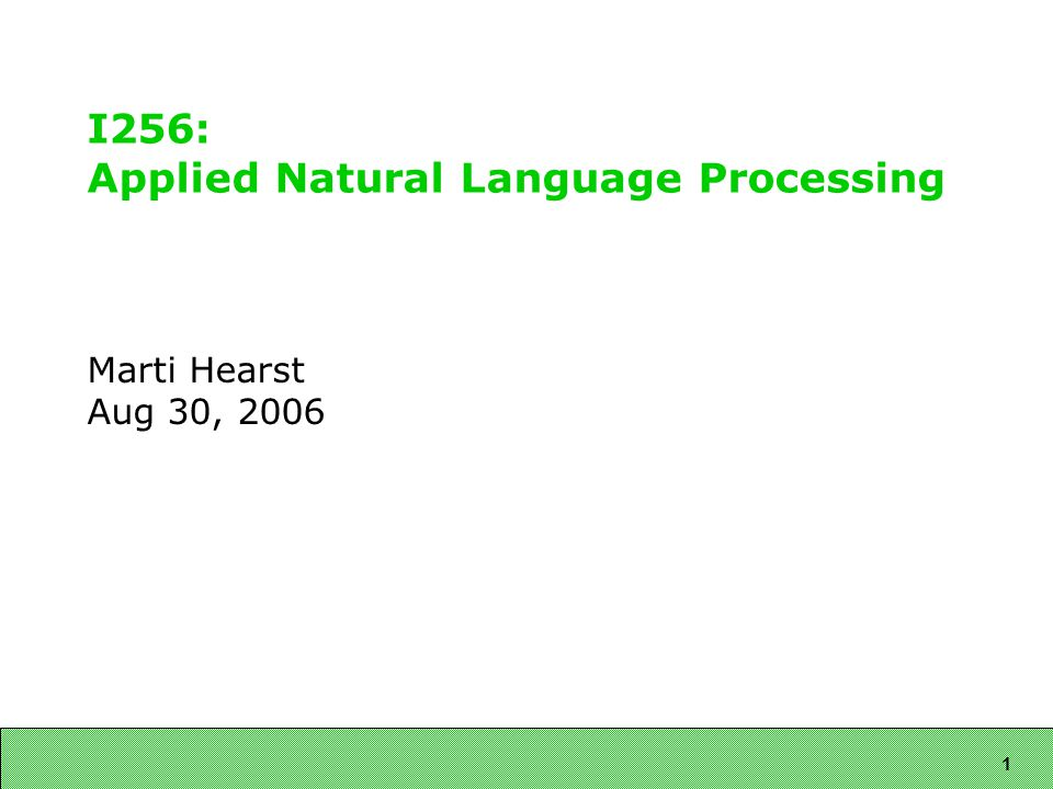 1 I256: Applied Natural Language Processing Marti Hearst Aug 30, 2006