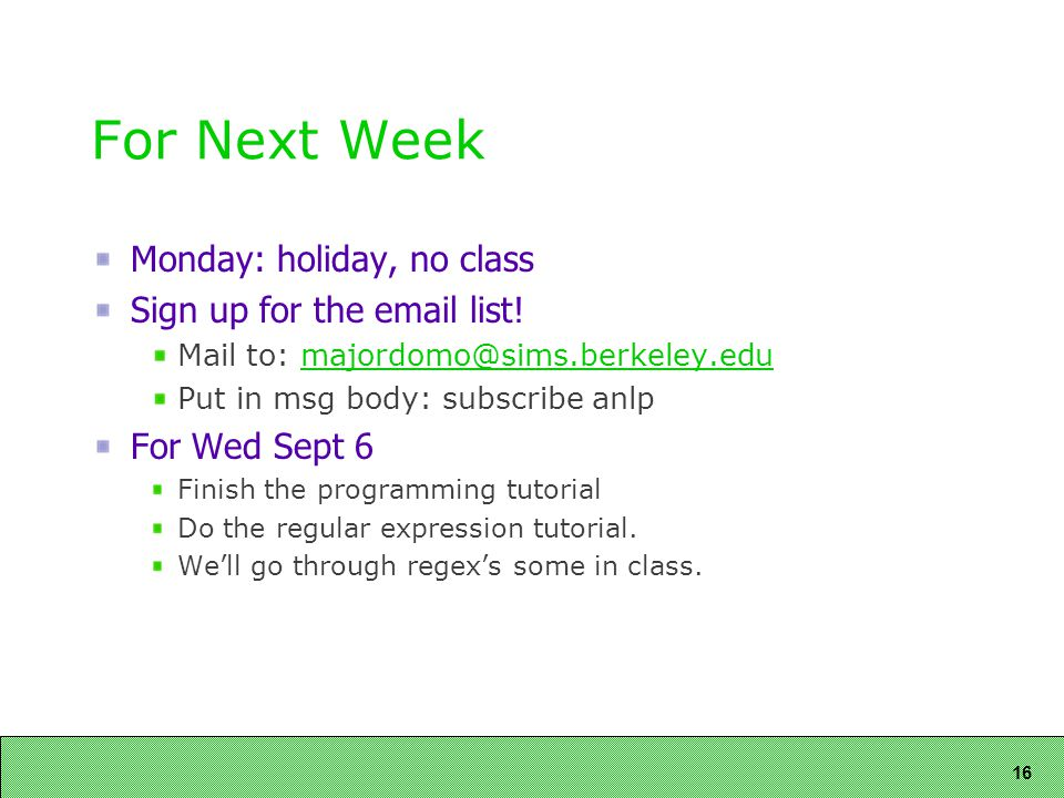 16 For Next Week Monday: holiday, no class Sign up for the email list.