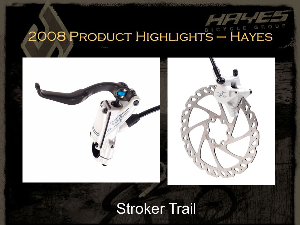 2008 Product Highlights – Hayes Stroker Trail