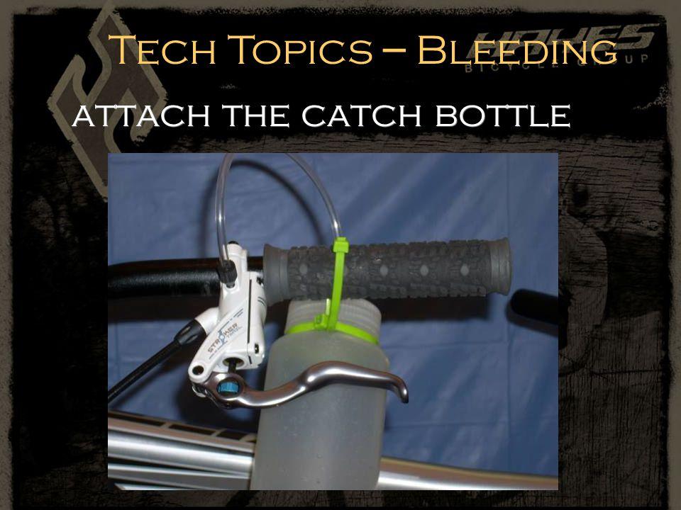 attach the catch bottle Tech Topics – Bleeding