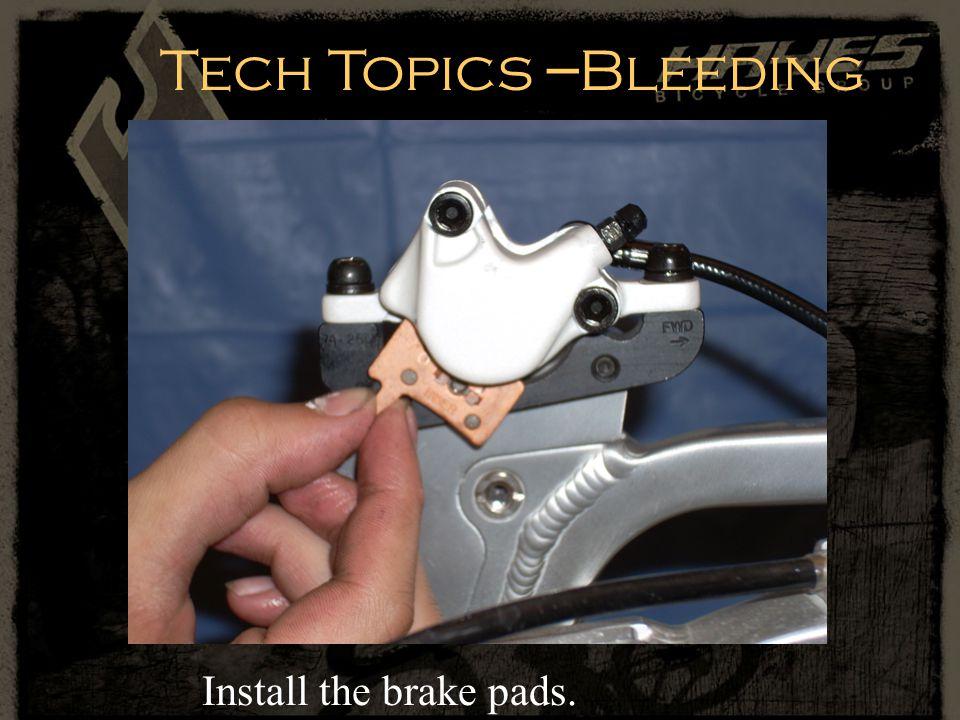 Install the brake pads. Tech Topics – Bleeding
