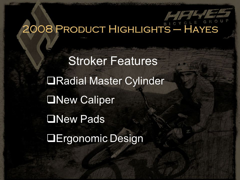 Stroker Features  Radial Master Cylinder  New Caliper  New Pads  Ergonomic Design
