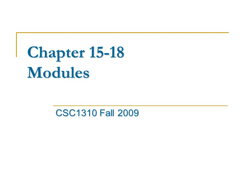Chapter 15-18 Modules CSC1310 Fall 2009
