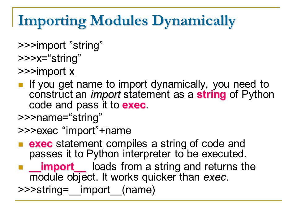 """Importing Modules Dynamically >>>import """"string"""" >>>x=""""string"""" >>>import x importstring exec If you get name to import dynamically, you need to constr"""