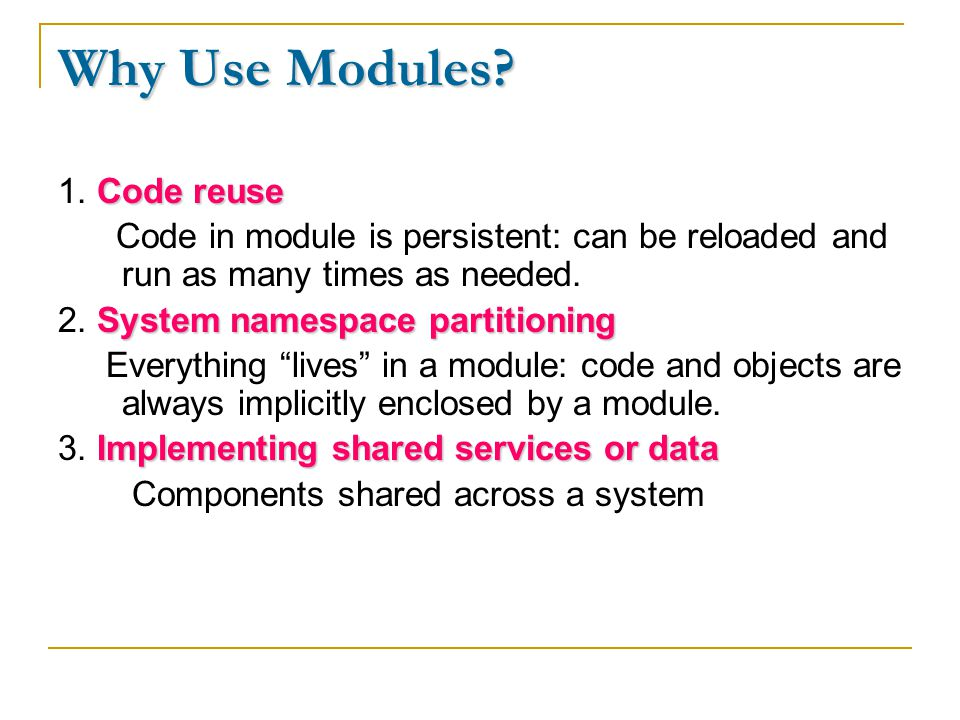 Why Use Modules. Code reuse 1.