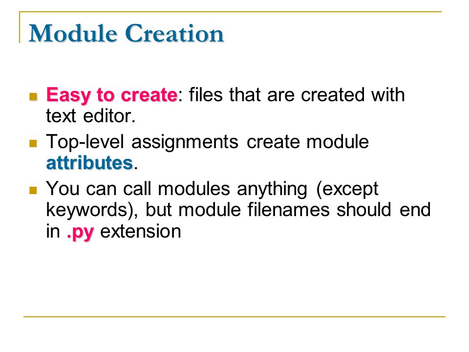 Module Creation Easy to create Easy to create: files that are created with text editor.