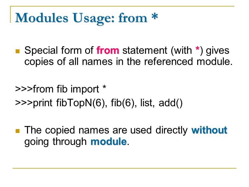 Modules Usage: from * from* Special form of from statement (with *) gives copies of all names in the referenced module.