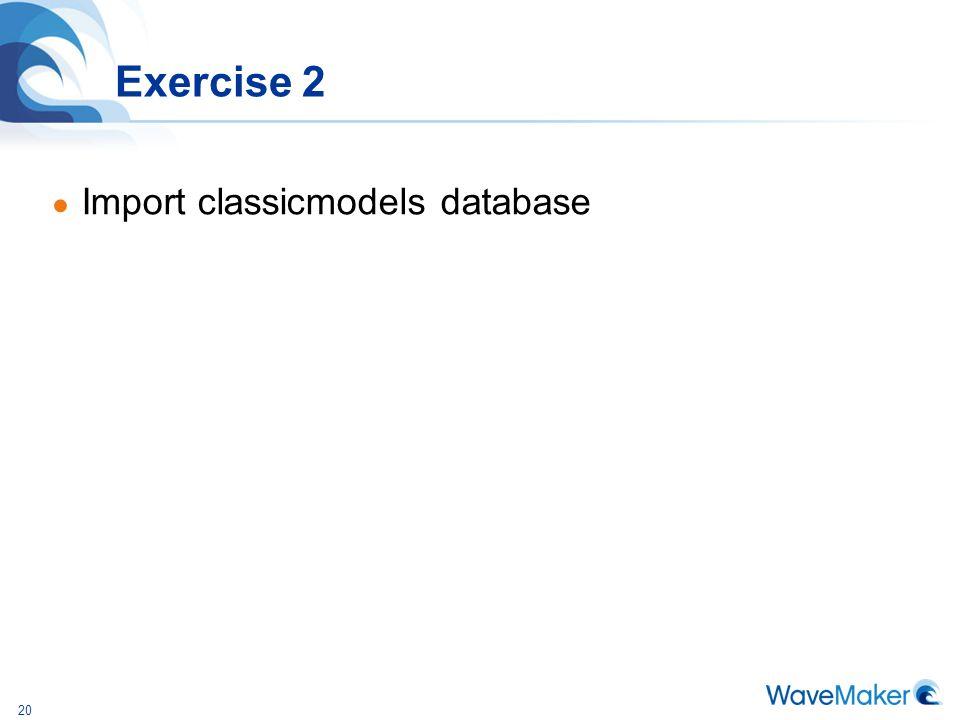 20 Exercise 2 ● Import classicmodels database