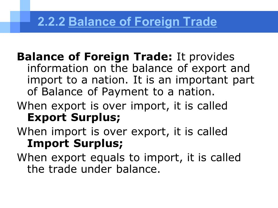 2.2.2 Balance of Foreign TradeBalance of Foreign Trade Balance of Foreign Trade: It provides information on the balance of export and import to a nati