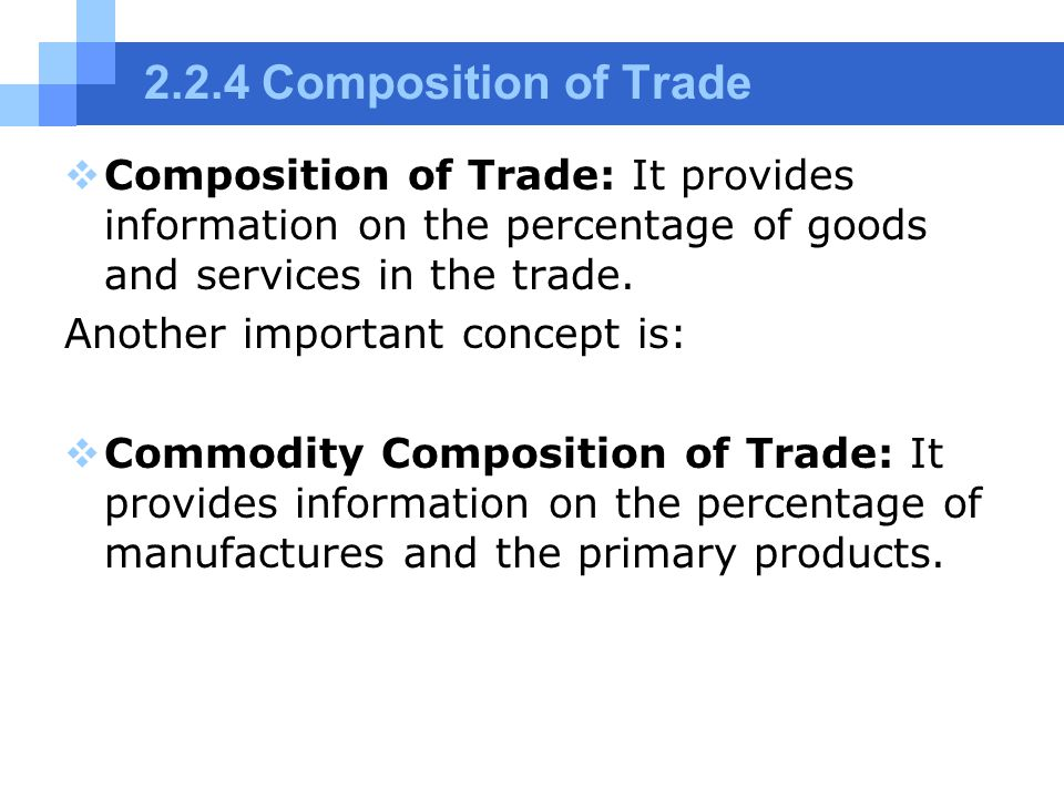 2.2.4 Composition of Trade  Composition of Trade: It provides information on the percentage of goods and services in the trade. Another important con