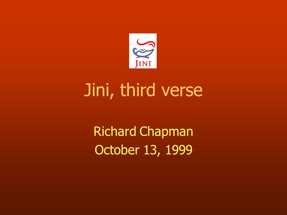 Jini, third verse Richard Chapman October 13, 1999