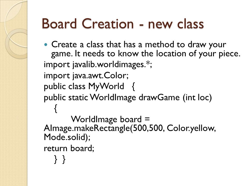 Board Creation - new class Create a class that has a method to draw your game.