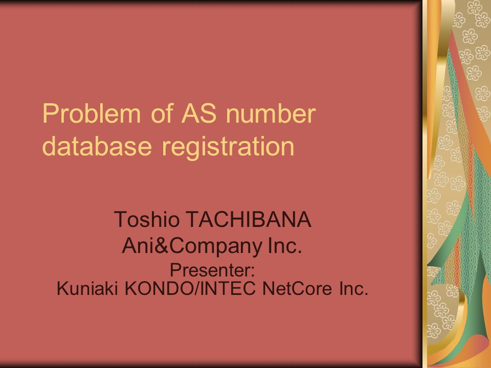 Problem of AS number database registration Toshio TACHIBANA Ani&Company Inc.