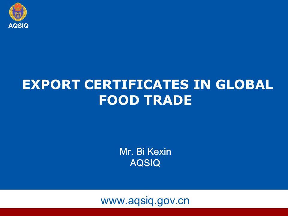 AQSIQ www.aqsiq.gov.cn AQSIQ EXPORT CERTIFICATES IN GLOBAL FOOD TRADE Mr. Bi Kexin AQSIQ