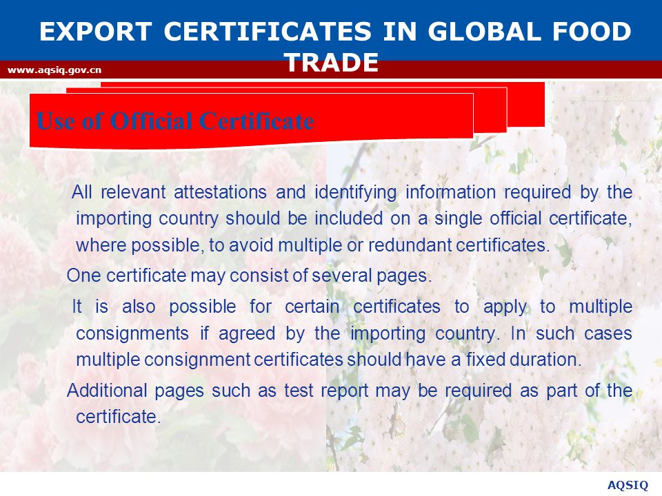 AQSIQ www.aqsiq.gov.cn All relevant attestations and identifying information required by the importing country should be included on a single official certificate, where possible, to avoid multiple or redundant certificates.