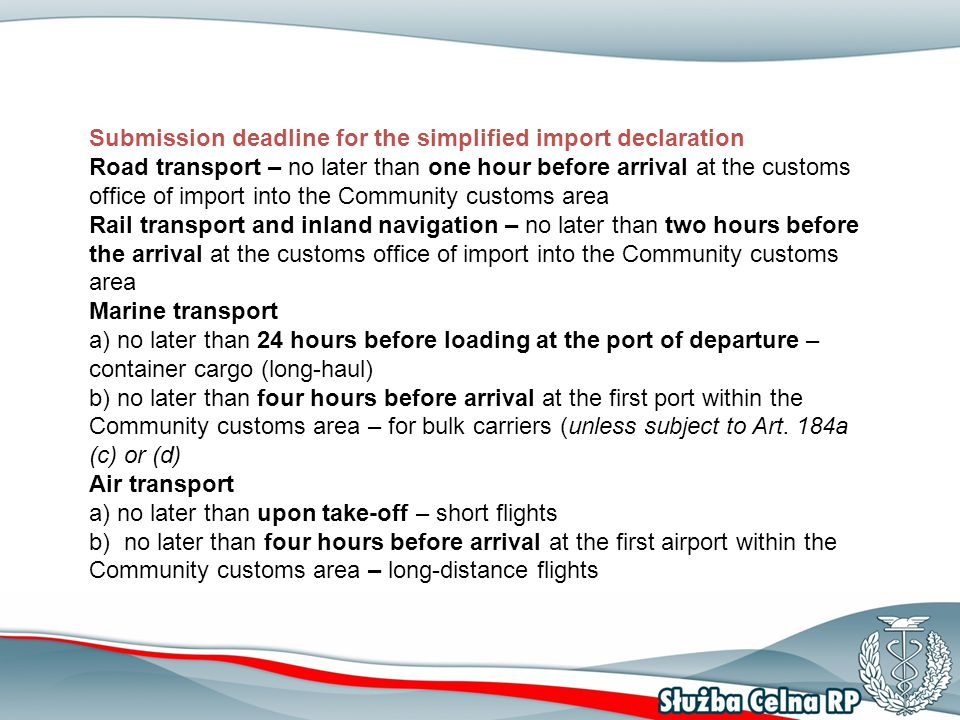 Submission deadline for the simplified import declaration Road transport – no later than one hour before arrival at the customs office of import into