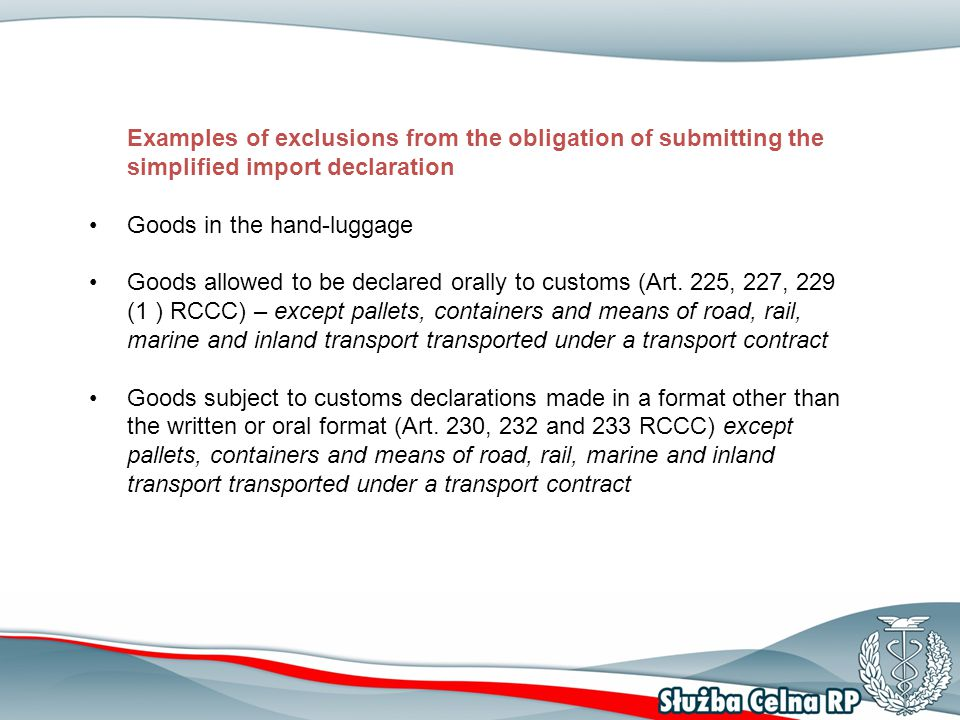 Examples of exclusions from the obligation of submitting the simplified import declaration Goods in the hand-luggage Goods allowed to be declared oral