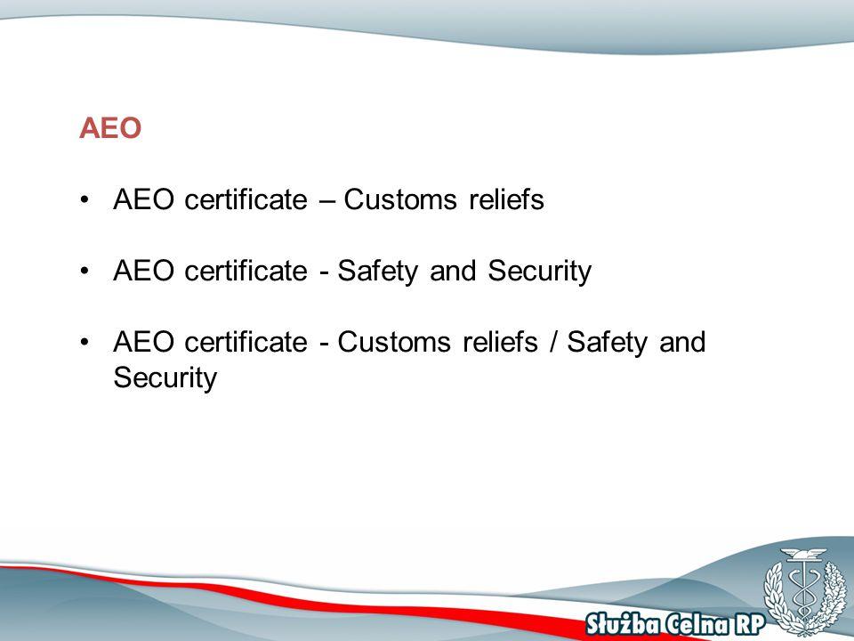 AEO AEO certificate – Customs reliefs AEO certificate - Safety and Security AEO certificate - Customs reliefs / Safety and Security